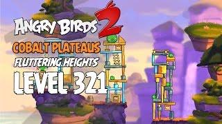 Angry Birds 2 Level 321 Cobalt Plateaus Fluttering Heights 3 Star Walkthrough