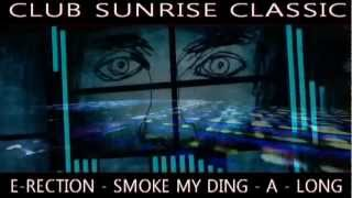 CLUB SUNRISE CLASSIC - E-RECTION-SMOKE MY DING A LONG