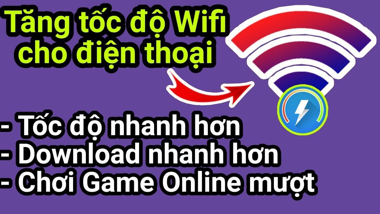 Cách tăng tốc độ WIfi cho Điện thoại để Tải nhanh & Chơi game Online không Lag