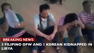 3 FILIPINO OFW AND 1 KOREAN KIDNAPPED IN LIBYA