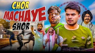 CHOR MACHAYE SHOR PART 2 || MAYANK MISHRA Ft. @Raahii Films
