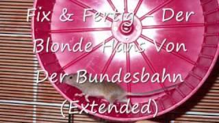 Fix & Fertig   Der Blonde Hans Von Der Bundesbahn Extended