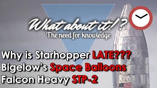 SpaceX News Episode 9 - Starhopper delayed into July - Falcon Heavy STP2 - Bigelow's Space Balloons