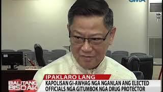 Balitang Bisdak: Kapolisan Gihagit Paghingalan sa mga Drug Protector nga Elected Officials