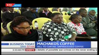 Machakos Coffee farmers reject Bill requiring them to process produce