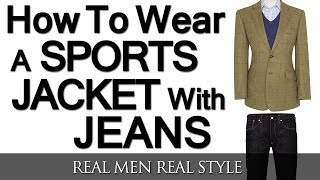 How To Wear A Sports Jacket With Jeans | Mixing Denim And A Sport Coat | Matching Sports Jackets