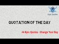 Quotes of The Day #4 -Epic Quotes; Change Your Day
