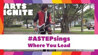 #ASTEPsings: Where You Lead