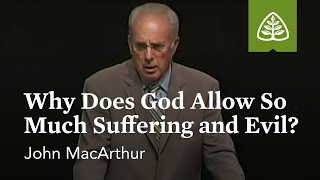 John MacArthur: Why Does God Allow So Much Suffering and Evil?