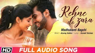 Rehne Do Zara Full Audio Song Madhubanti Bagchi Rohit Khandelwal Harshita G Anurag Saikia