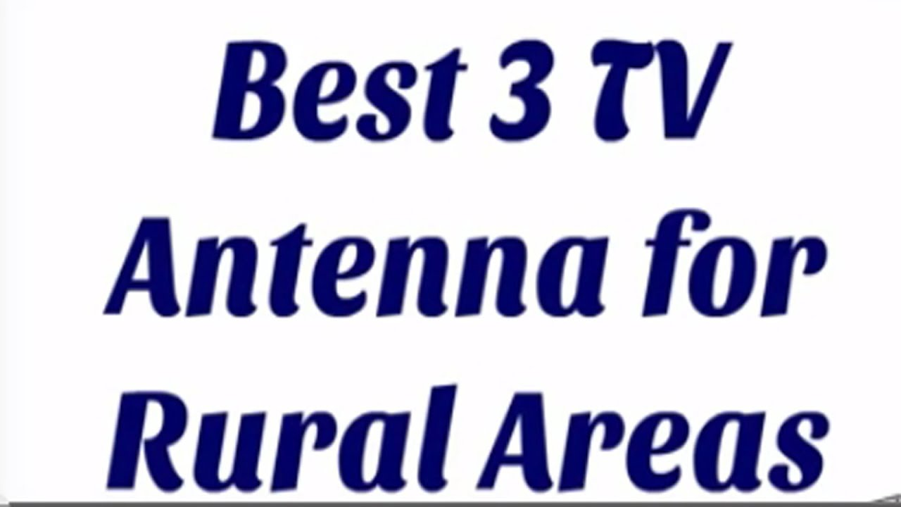 Best 3 Tv Antenna For Rural Areas Youtube