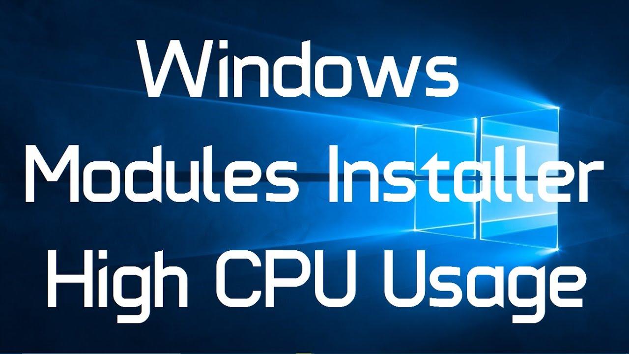 Windows Modules Installer High CPU Usage in Windows 10 ...