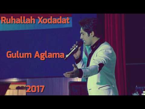 Ruhallah Xodadat - Gulum Aglama 2017   Yeni