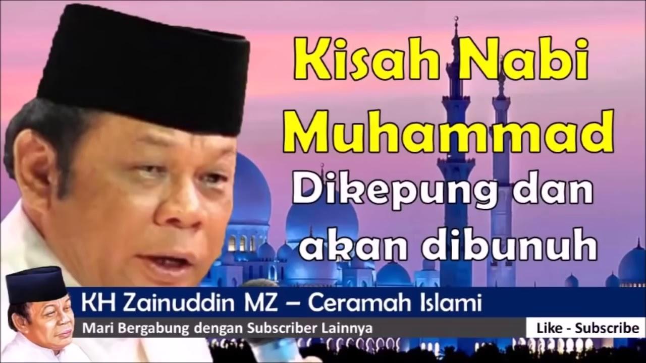 Download Kisah nabi Muhammad dikepung dan mau di bunuh bersama KH zainuddin MZ