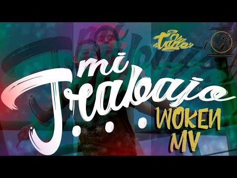 4.-Woken MV🐺- Mi Trabajo (Video Oficial)
