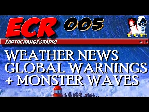 EarthChangesRadio 005 - Weather News Global Warnings + Monster Waves