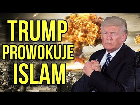 Donald Trump Prowokuje Wojnę z Islamem - DLACZEGO? - Przeniesienie Ambasady USA do Jerozolimy
