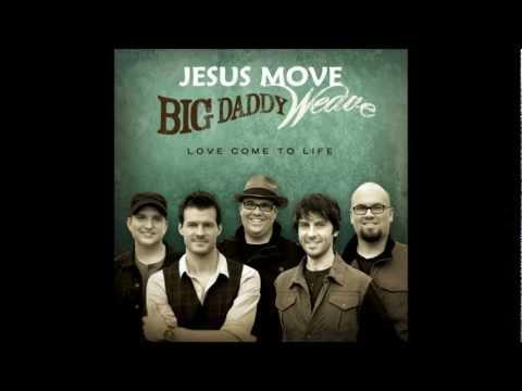 Jesus Move - Big Daddy Weave w/ Lyrics
