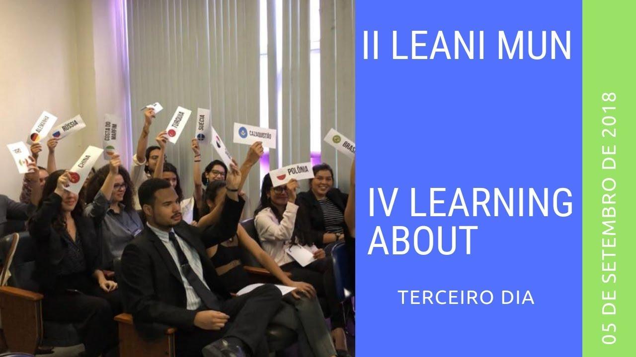 IV LEArning About - TERCEIRO DIA: II LEANI MUN 2/2 (05/09/2018)