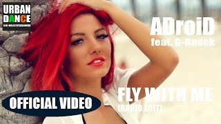 ADroiD feat. G-Ruack - Fly with me (Radio Edit) (OFFICIAL VIDEO)
