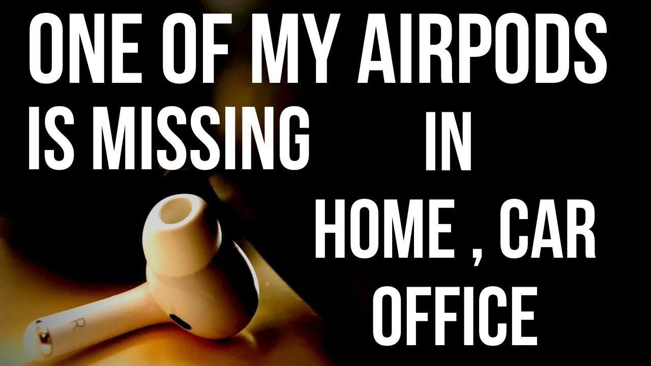 How To Find One Of My Lost Airpod Lost Airpods Not On Find My Iphone Pro 2 1 In Home Office Car Youtube