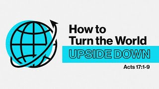 How to Turn the World Upside Down-  Acts 17:1-9  - Doug Allen