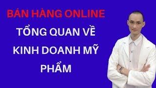Kinh Doanh Online - Kinh Doanh Mỹ Phẩm - Tổng Quan Về Kinh Doanh Mỹ Phẩm