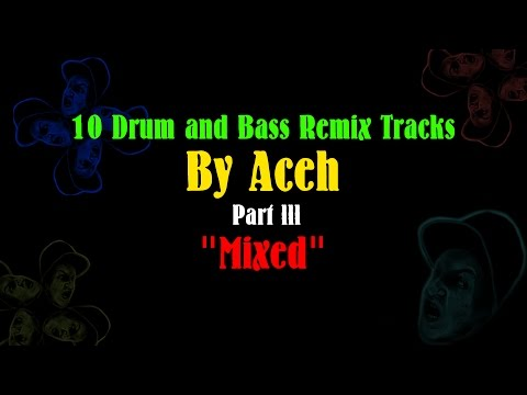 """10 Drum and Bass Remix Tracks by Aceh (Part 3) """"Mixed"""""""
