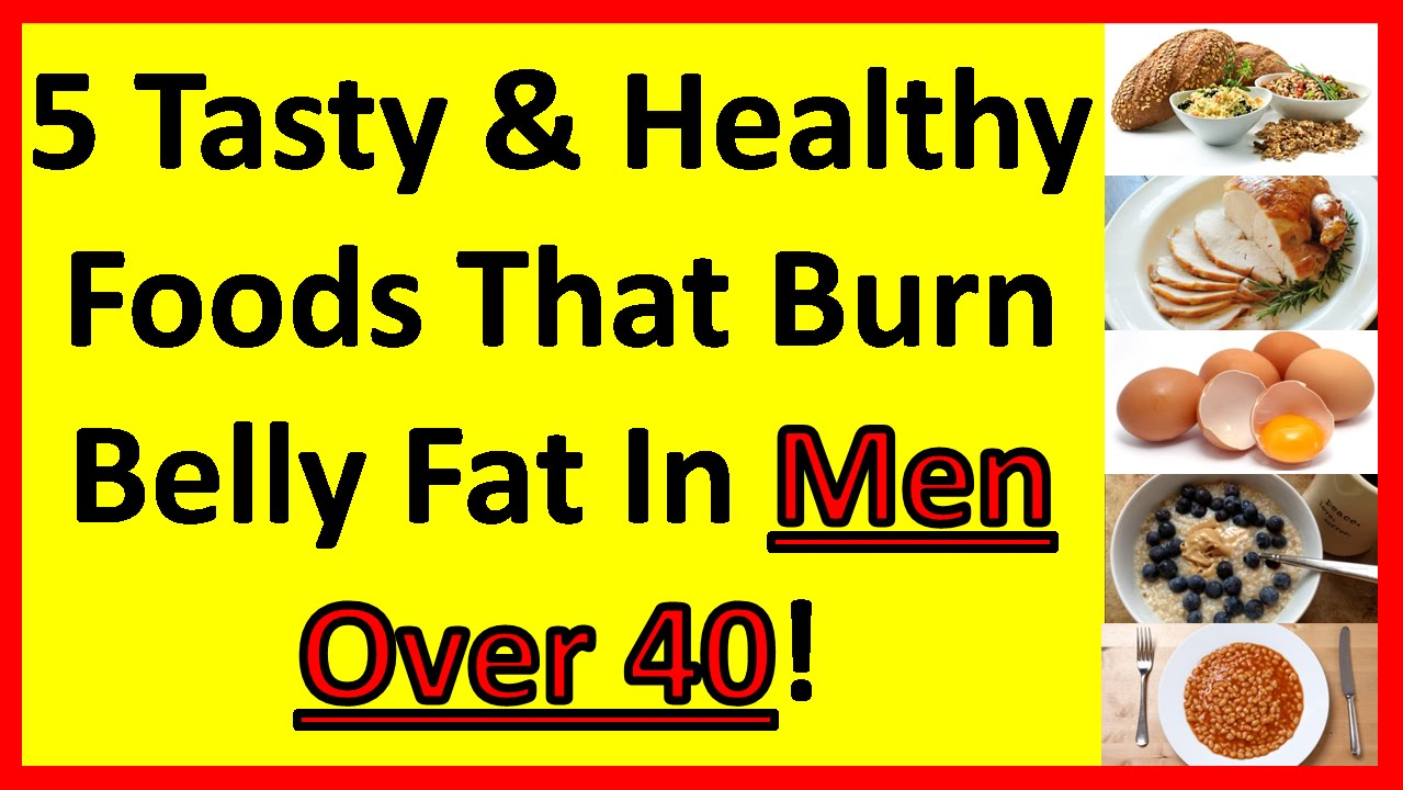 5 Tasty & Healthy Foods That Burn Belly Fat In Men Over 40 ...