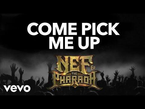 Nef The Pharaoh - Come Pick Me Up (Audio)