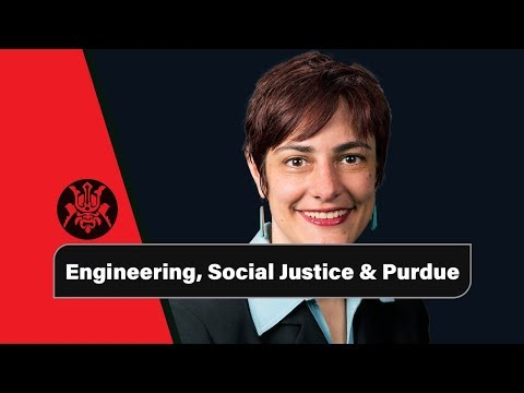 Engineering, Social Justice & Purdue.