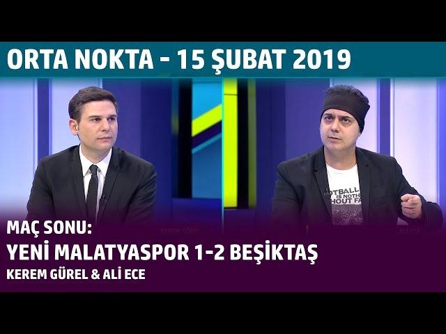 Orta Nokta - Kerem Gürel, Ali Ece - Yeni Malatyaspor 1-2 Beşiktaş