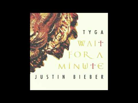 Justin Bieber ft. Tyga - Wait For A Minute (Audio)