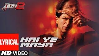 Hai Ye Maya Lyrical | Don 2 | Sharukh Khan, Priyanka Chopra