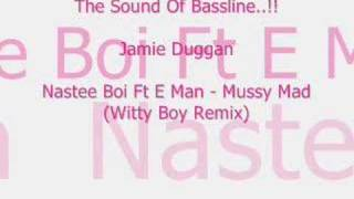 Nastee Boi Ft E Man - Mussy Mad