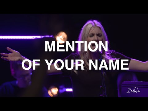Mention of Your Name + Spontaneous   Jenn Johnson, Josh Baldwin, Brittany Mondesier   Bethel Church