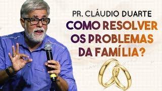 Pastor Cláudio Duarte - Como resolver os problemas da Família? | Palavras de Fé