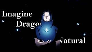 Itachi Uchiha「AMV」- Natural  //Imagine Dragons//