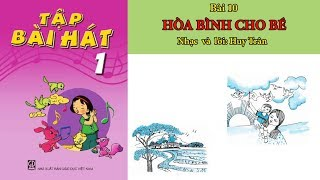 Hòa bình cho bé   Bài 10-Tập bài hát lớp 1
