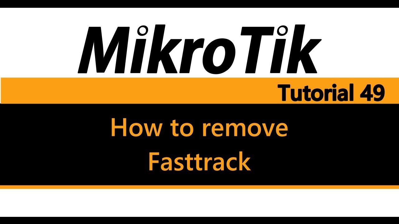 MikroTik Tutorial 49 - How to remove / disable Fasttrack