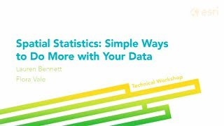 Esri 2014 UC Tech Session: Spatial Statistics: Simple Ways to Do More with Your Data