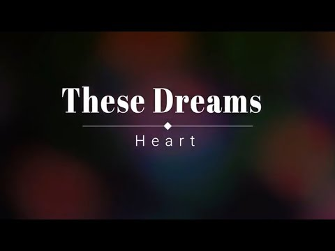 Heart - These Dreams (Lyric Video) [HD] [HQ]
