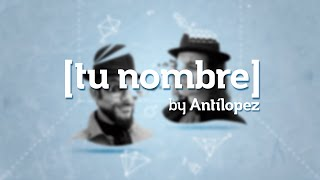 Antílopez - Tu Nombre (Lyric Video)
