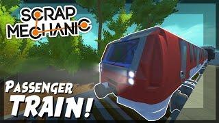 Passenger Train with FIVE CARS! - Scrap Mechanic Creations! - Episode 55