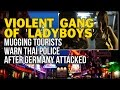 VIOLENT GANG OF 'LADYBOYS' MUGGING TOURISTS WARN THAI POLICE AFTER GERMANY ATTACKED
