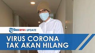 Dokter Sebut Virus Corona Tidak Akan Pernah Bisa Hilang, Ini Analisisnya Berkaca Virus Sebelumnya