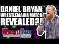 Daniel Bryan WWE Ultimatum! Shane McMahon WWE WrestleMania Match!   WrestleTalk News Jan. 4 2018