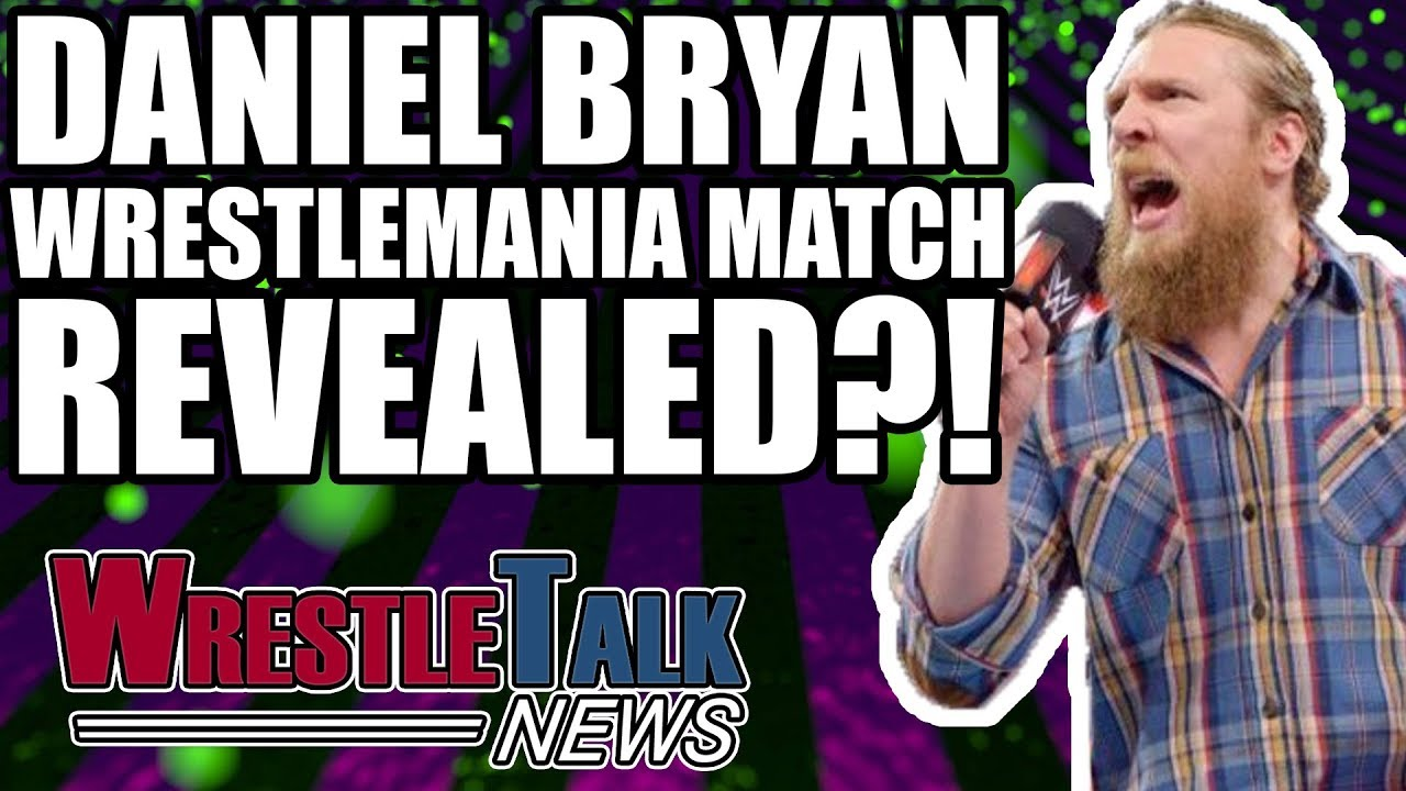 Daniel Bryan WWE Ultimatum! Shane McMahon WWE WrestleMania Match! | WrestleTalk News Jan. 4 2018