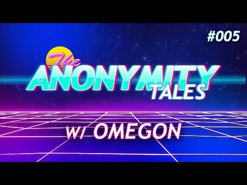 The Anonymity Tales w/ Omegon | Episode #005