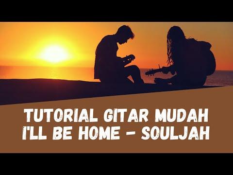 Chord Gitar/ Kunci Gitar - I'll Be Home Souljah